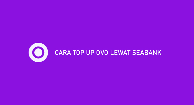 CARA TOP UP OVO LEWAT SEABANK