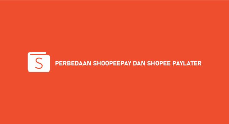 PERBEDAAN SHOOPEEPAY DAN SHOPEE PAYLATER