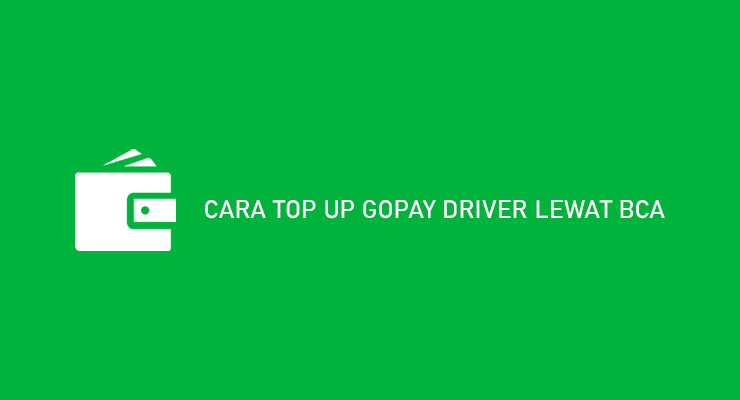 Cara Top Up Gopay Driver Lewat BCA Syarat Biaya