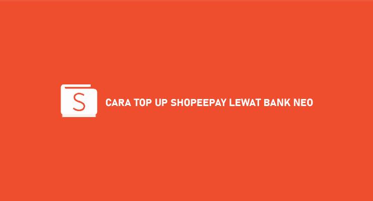 Cara Top Up ShopeePay Lewat Bank Neo Syarat Ketentuan