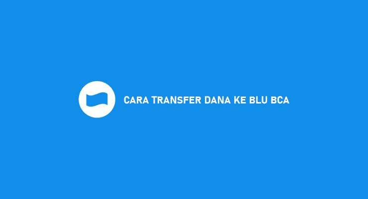 Cara Transfer DANA Ke Blu BCA 2021 Syarat Biaya