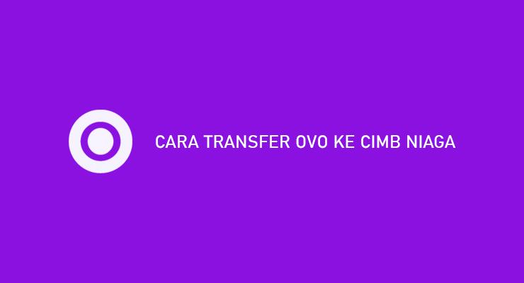 Cara Transfer OVO Ke CIMB Niaga Syarat Biaya