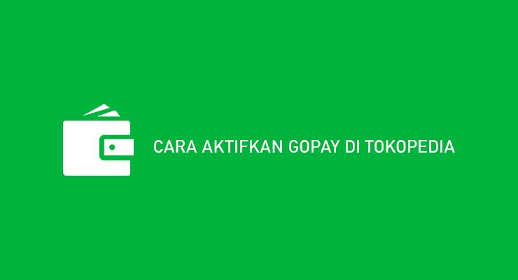 Cara Aktifkan Gopay di Tokopedia Syarat Keuntungan