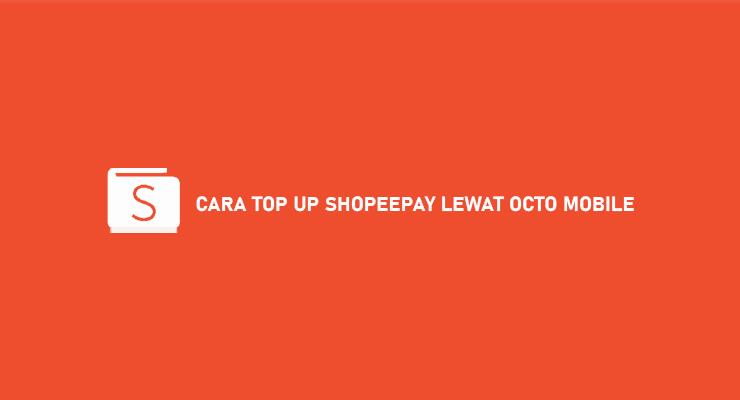 Cara Top Up ShopeePay Lewat Octo Mobile Syarat Ketentuan